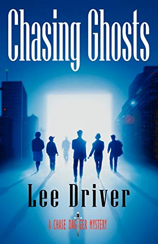 Chasing Ghosts (A Chase Dagger Mystery): Lee Driver