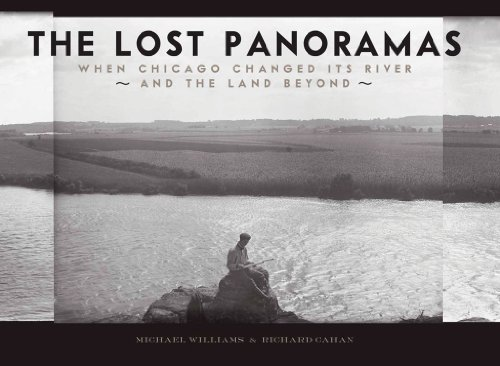 The Lost Panoramas: When Chicago Changed its: Williams, Michael, Cahan,