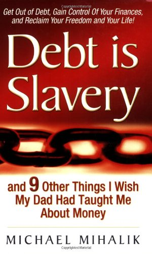 Debt Is Slavery : And 9 Other Things I Wish My Dad Had Taught Me about Money