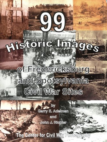 9780978550813: 99 Historic Images of Fredericksburg and Spotsylvania Civil War Sites