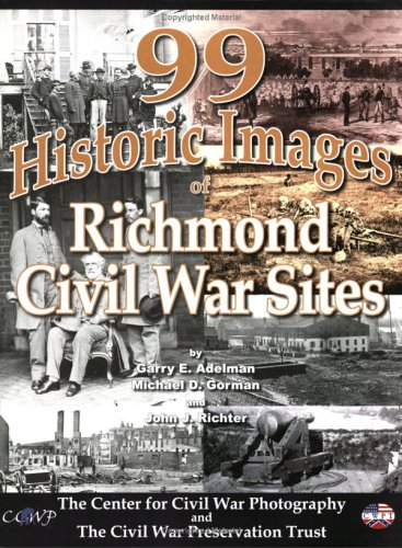 99 Historic Images of Richmond Civil War: Garry E. Adelman;