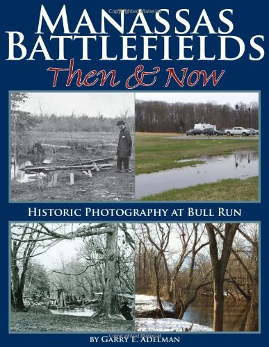 9780978550882: Manassas Battlefields Then & Now: Historic Photography at Bull Run