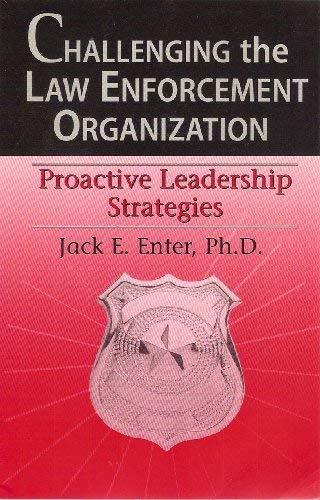 Challenging the Law Enforcement Organization : The: Jack E. Enter