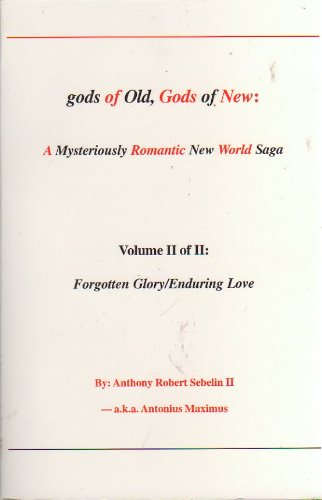 9780978554415: gods of Old, Gods of New: A mysteriously Romantic New World Saga (Volume II of II Forgotten Glory/Enduring Love)
