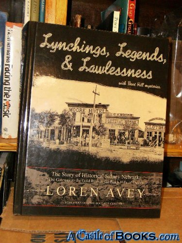 lynchings, legends and lawlessness with boot hill mysteries the story of sidney nebraska: avey, ...