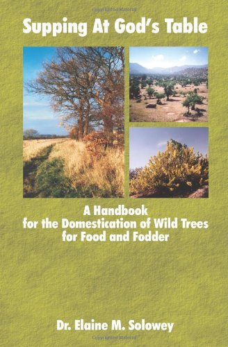9780978556518: Supping At God's Table: A Handbook for the Domestication of Wild Trees for Food and Fodder