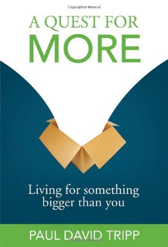 A Quest For More: Living For Something Bigger Than You (0978556747) by Tripp, Paul David