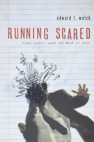 Running Scared: Fear, Worry, and the God of Rest: Edward T. Welch