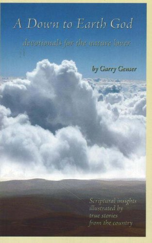 A Down to Earth God: Devotionals for the Nature Lover: Garry Genser