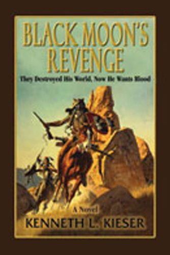 Black Moon's Revenge: They Destroyed His World,: Kieser, Kenneth L.