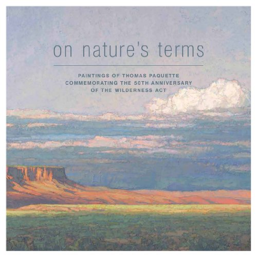 On Nature's Terms: Paintings of Thomas Paquette commemorating the 50th anniversary of the ...