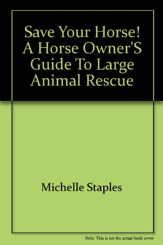 9780978568528: Save Your Horse! A Horse Owner's Guide to Large Animal Rescue