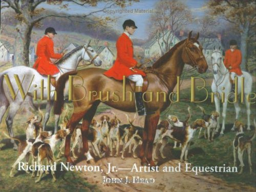 With Brush and Bridle: Richard Newton, JR., Artist and Equestrian: John J. Head
