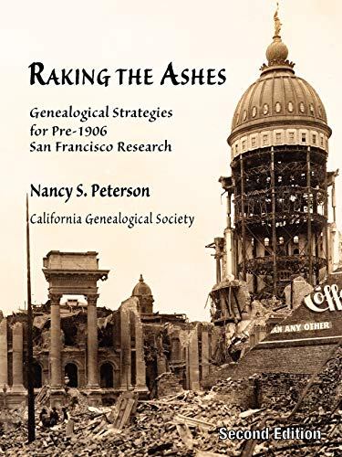 9780978569457: Raking the Ashes, Genealogical Strategies for Pre-1906 San Francisco Research, Second Edition
