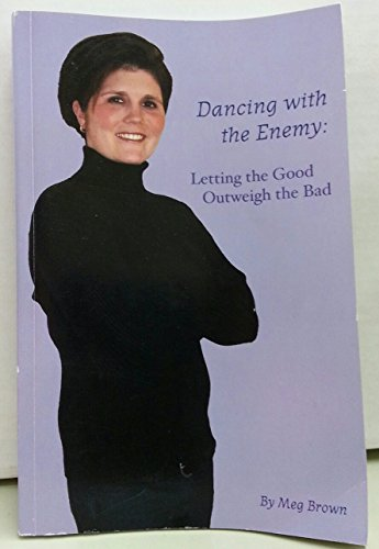 Dancing with the Enemy: Letting the Good Outweigh the Bad: Brown, Meg