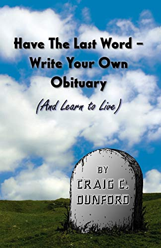 9780978571719: Have The Last Word - Write Your Own Obituary (And Learn to Live)