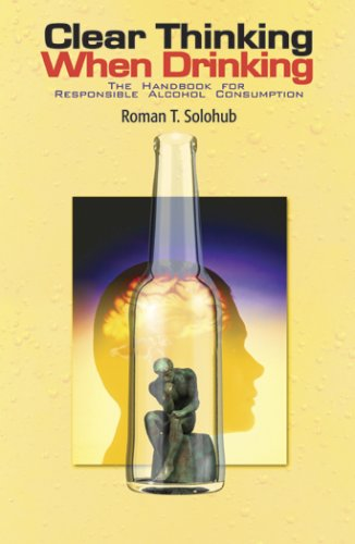 Clear Thinking When Drinking: The Handbook for Responsible Alcohol Consumption: Solohub, Roman T.