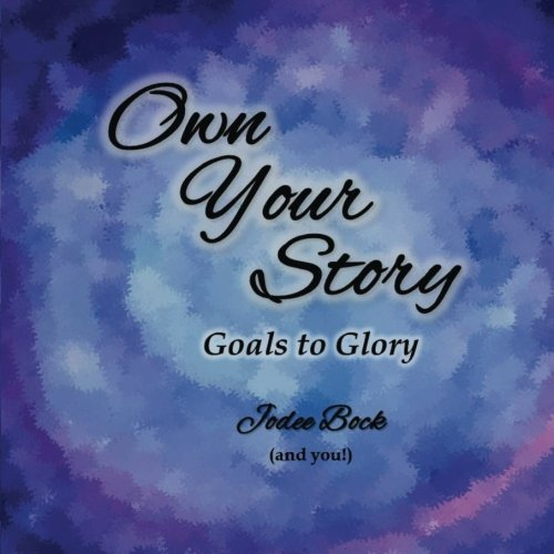 9780978572235: Own Your Story: Goals to Glory