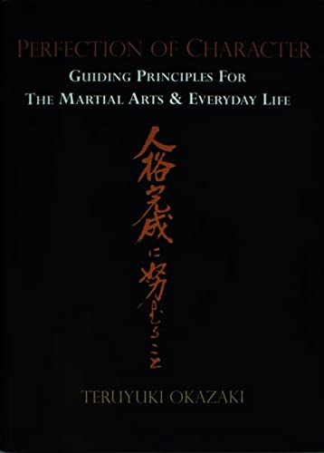 Perfection of Character: Guiding Principles for the Martial Arts & Everyday Life: Teruyuki ...