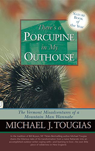 9780978576622: There's a Porcupine in My Outhouse: The Vermont Misadventures of a Mountain Man Wannabe