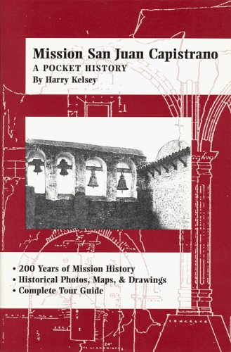Mission San Juan Capistrano: A Pocket History: Kelsey, Harry