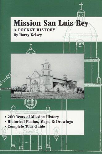 Mission San Luis Rey: A Pocket History: Harry Kelsey