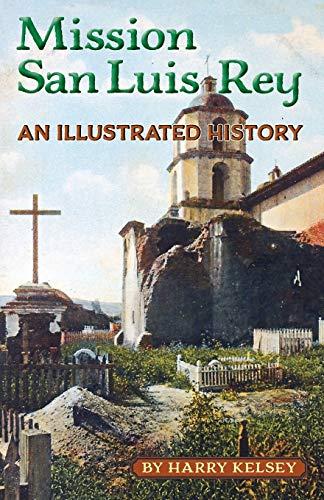 Mission San Luis Rey - An Illustrated: MR Harry Kelsey