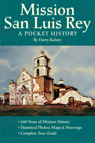 Mission San Luis Rey: A Pocket History: Harry Kelsey