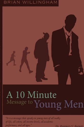 A 10 Minute Message to Young Men: Brian Kendall Willingham