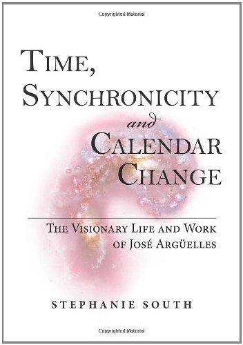 9780978592448: Time, Synchronicity and Calendar Change: The Visionary Life and Work of Jose Arguelles