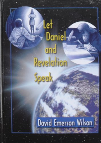 Let Daniel and Revelation Speak: David Emerson Wilson