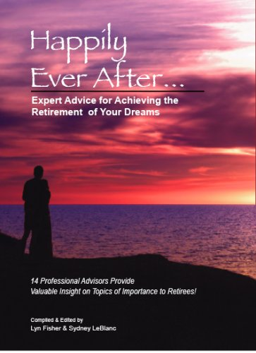 Happily Ever After.Expert Advice for Achieving the Retirement of Your Dreams - 14 Professional ...