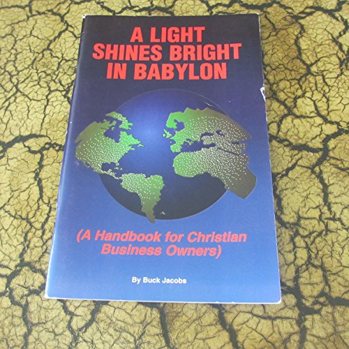 9780978603915: A light shines bright in Babylon: A handbook for Christian owners and CEOs
