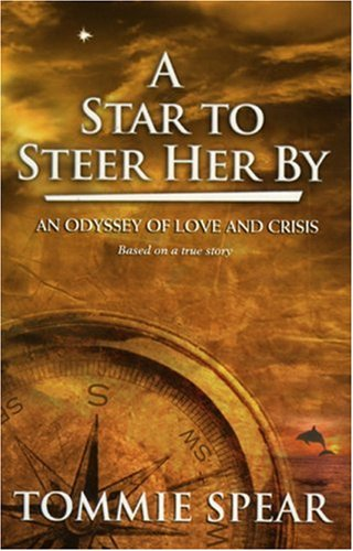 A Star to Steer Her By: An Odyssey of Love and Crisis (SIGNED): Spear, Tommie
