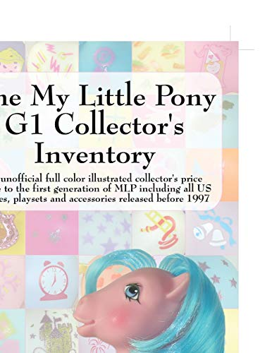The My Little Pony G1 Collectors Inventory: An Unofficial Full Color Illustrated Collectors Price ...