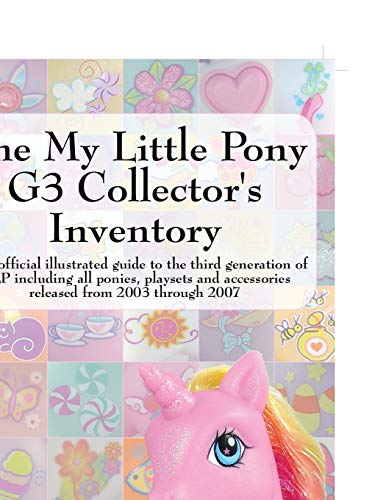 9780978606350: The My Little Pony G3 Collector's Inventory: An Unofficial Full Color Illustrated Guide to the Third Generation of Mlp Including All Ponies, Playsets and Accessories from 2003 to the Present