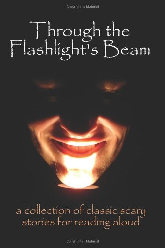 9780978606381: Through the Flashlight's Beam: A Collection of Classic Scary Stories for Reading Aloud