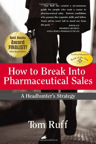 How to Break Into Pharmaceutical Sales: A Headhunter's Strategy: Tom Ruff
