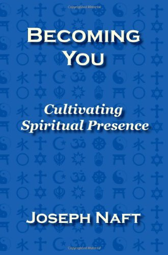 Becoming You: Cultivating Spiritual Presence: Joseph Naft