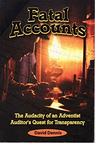 Fatal Accounts: The Audacity of an Adventist Auditor's Quest for Transparency: David Dennis