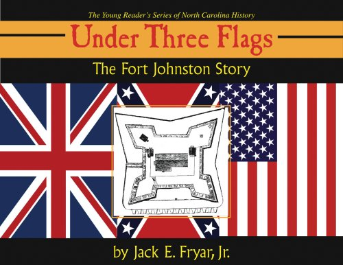 Under Three Flags: The Fort Johnston Story: Jack E. Fryar