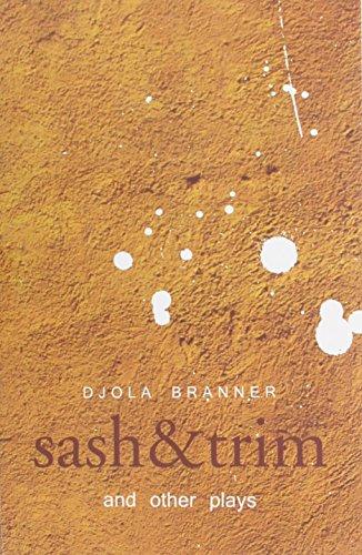 Sash & Trim and Other Plays: Branner, Djola