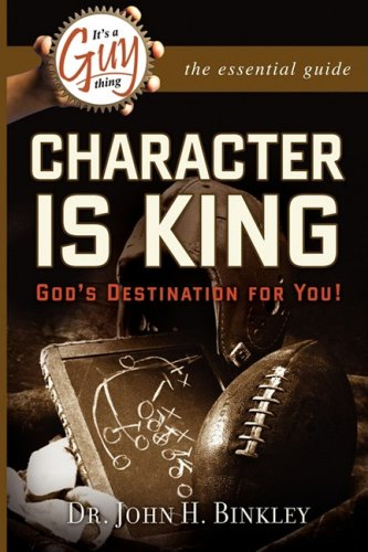 Stock image for It's A Guy Thing: Character is King, God's Destination For You for sale by HPB-Diamond
