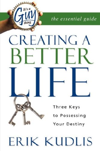 It's A Guy Thing: Creating A Better Life, Three Keys to Possessing Your Destiny: Erik A. ...