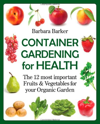 9780978629328: Container Gardening for Health: The 12 Most Important Fruits and Vegetables for your Organic Garden