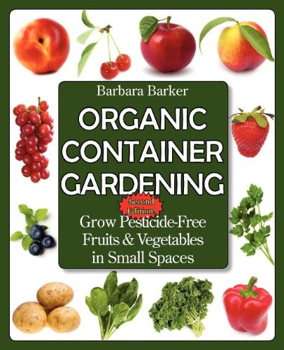 9780978629366: Organic Container Gardening: Grow Pesticide-Free Fruits and Vegetables in Small Spaces