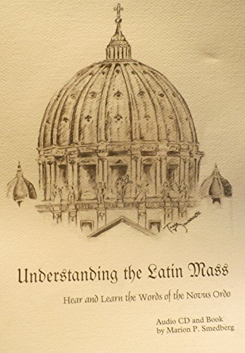 9780978636500: Understanding the Latin Mass: Hear and Learn the Words of the Novus Ordo