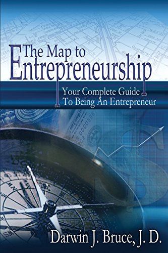 The Map to Entrepreneurship: Your Complete Guide to Being an Entrepreneur: Darwin J. Bruce