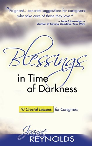 Blessings In Time of Darkness: 10 Crucial Lessons for Caregivers: Reynolds, Joanne