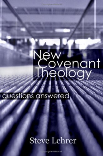 New Covenant Theology: Questions Answered: Steve Lehrer